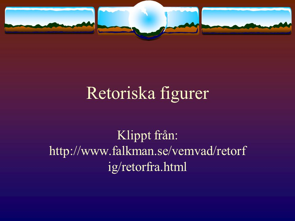 Klippt från: http://www.falkman.se/vemvad/retorfig/retorfra.html