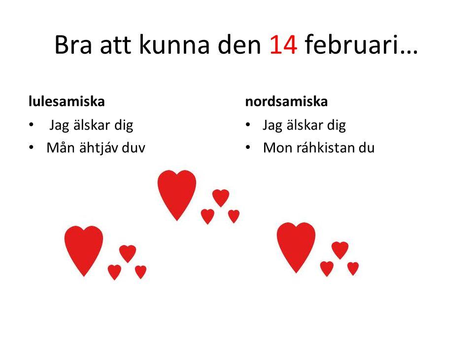 Bra att kunna den 14 februari…