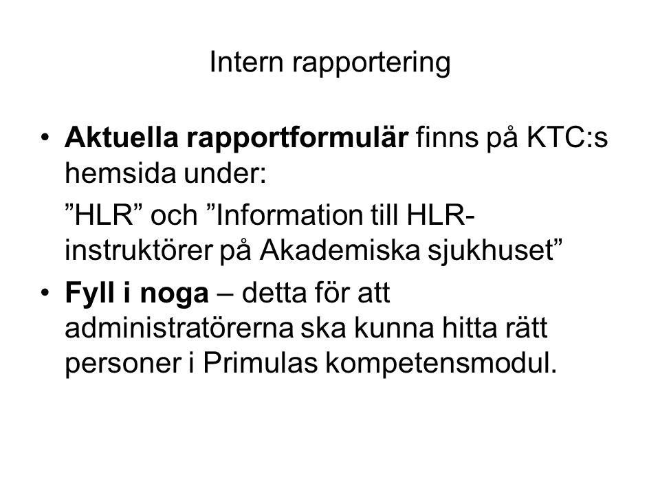 Intern rapportering Aktuella rapportformulär finns på KTC:s hemsida under: HLR och Information till HLR-instruktörer på Akademiska sjukhuset
