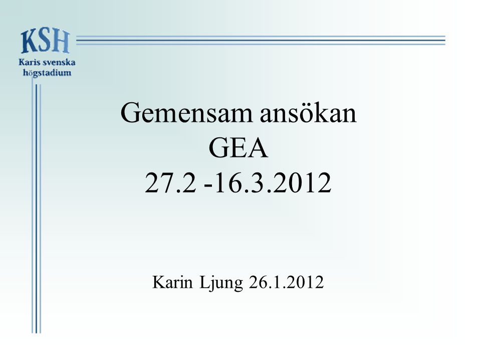 Gemensam ansökan GEA 27.2 -16.3.2012 Karin Ljung 26.1.2012