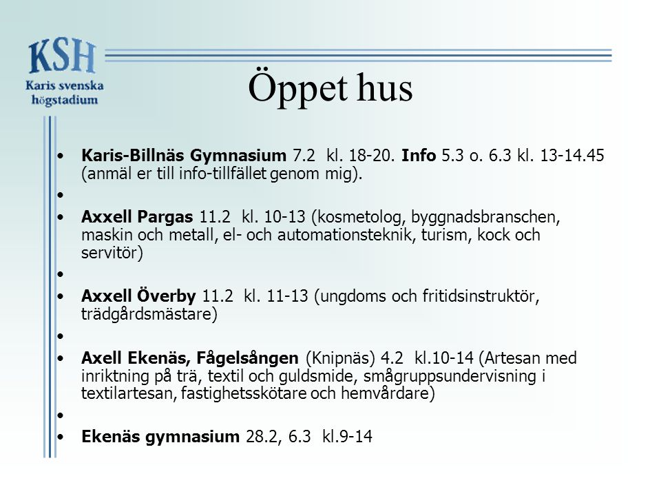 Öppet hus Karis-Billnäs Gymnasium 7.2 kl. 18-20. Info 5.3 o. 6.3 kl. 13-14.45 (anmäl er till info-tillfället genom mig).
