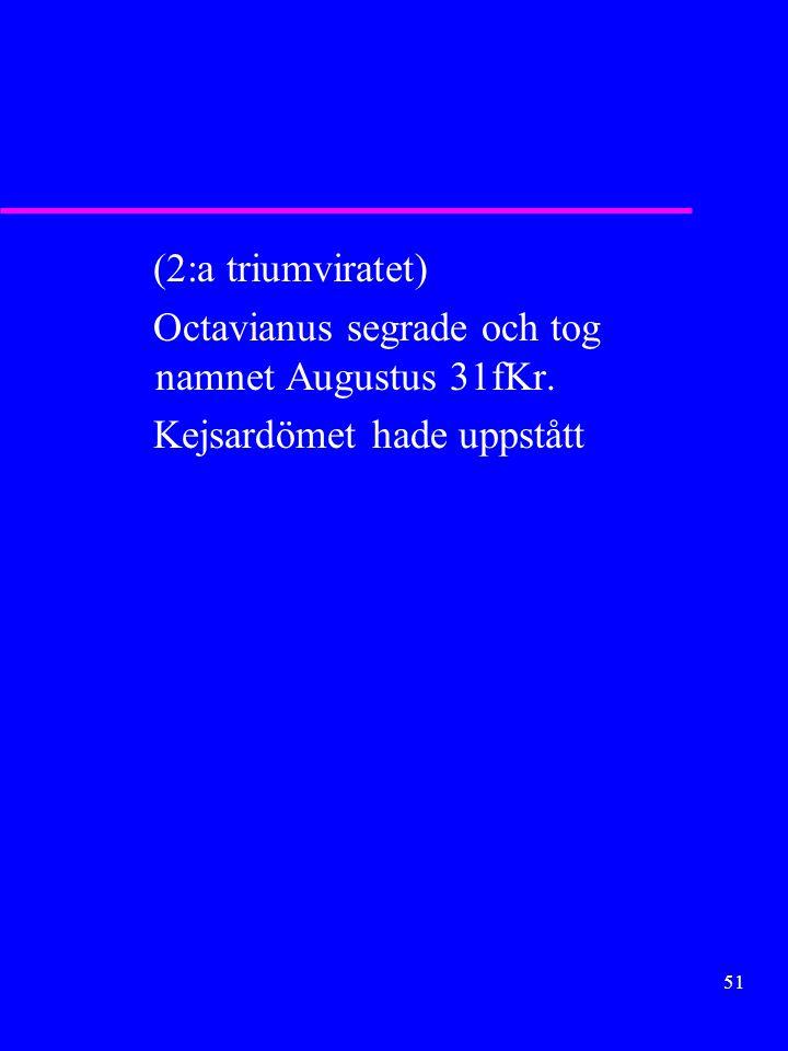 (2:a triumviratet) Octavianus segrade och tog namnet Augustus 31fKr. Kejsardömet hade uppstått