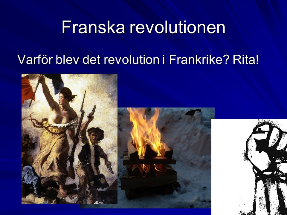 Franska revolutionen Varför blev det revolution i Frankrike Rita!