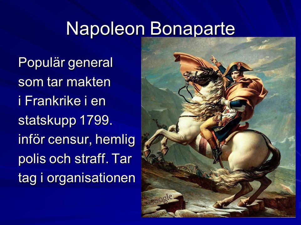 Napoleon Bonaparte Populär general som tar makten i Frankrike i en