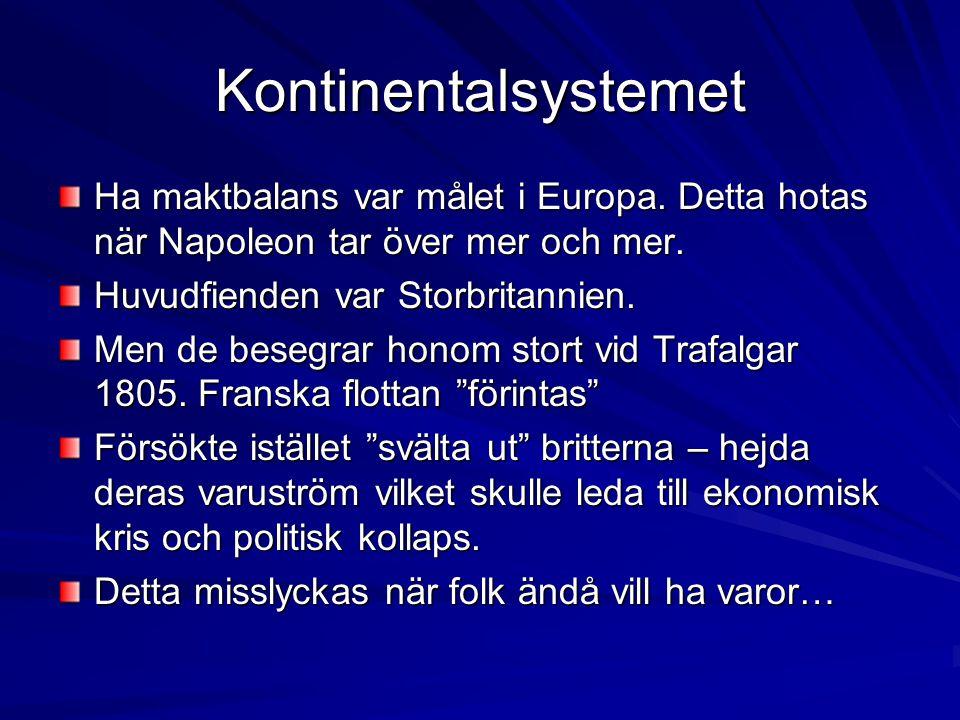 Kontinentalsystemet Ha maktbalans var målet i Europa. Detta hotas när Napoleon tar över mer och mer.
