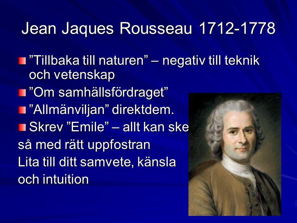 Jean Jaques Rousseau 1712-1778 Tillbaka till naturen – negativ till teknik och vetenskap. Om samhällsfördraget