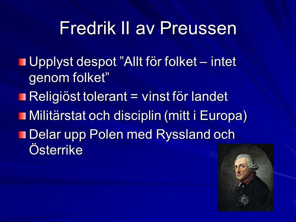 Fredrik II av Preussen Upplyst despot Allt för folket – intet genom folket Religiöst tolerant = vinst för landet.