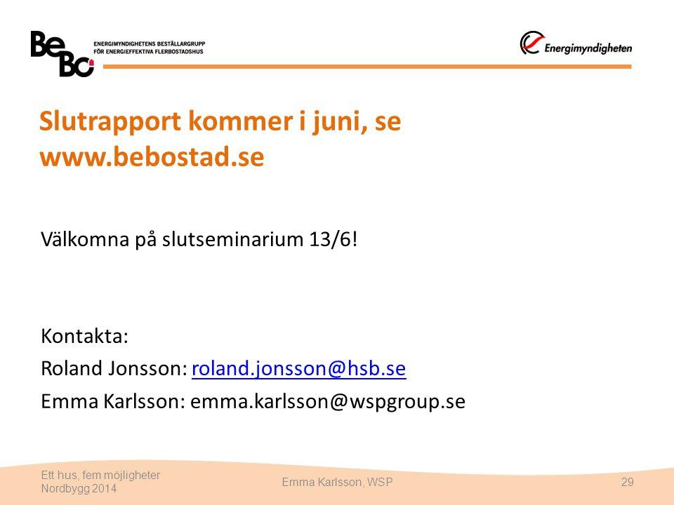 Slutrapport kommer i juni, se www.bebostad.se