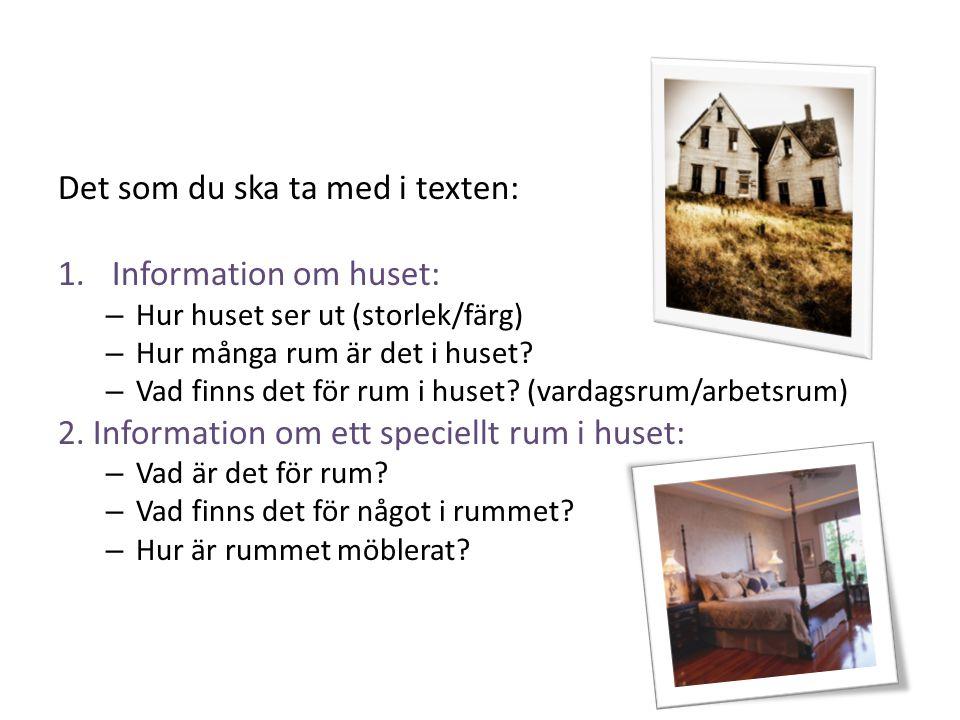 Det som du ska ta med i texten: Information om huset:
