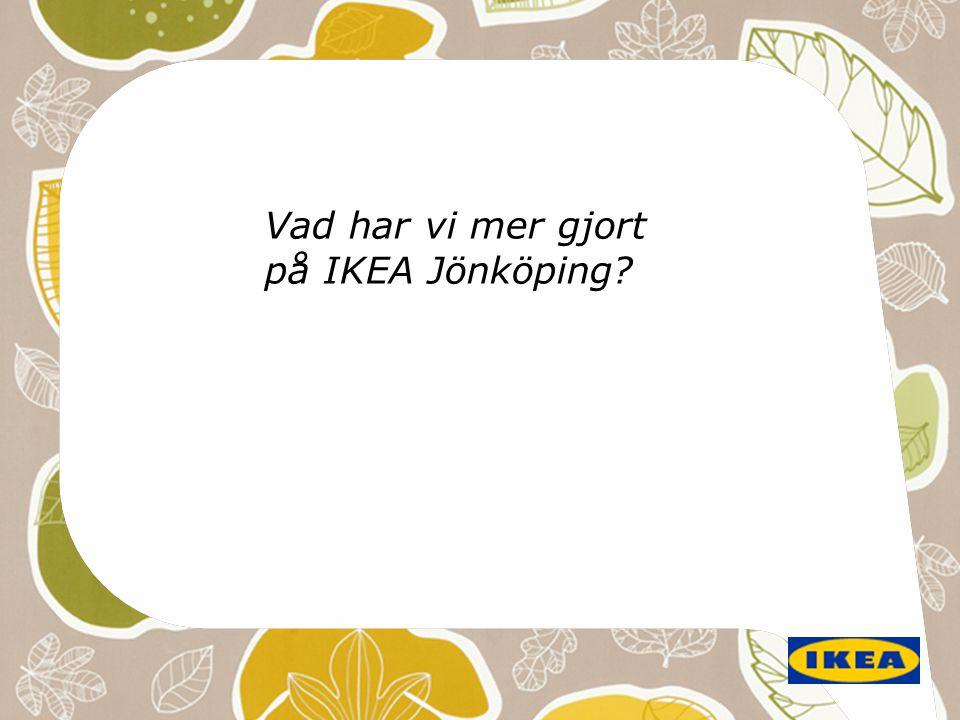 Vad har vi mer gjort på IKEA Jönköping