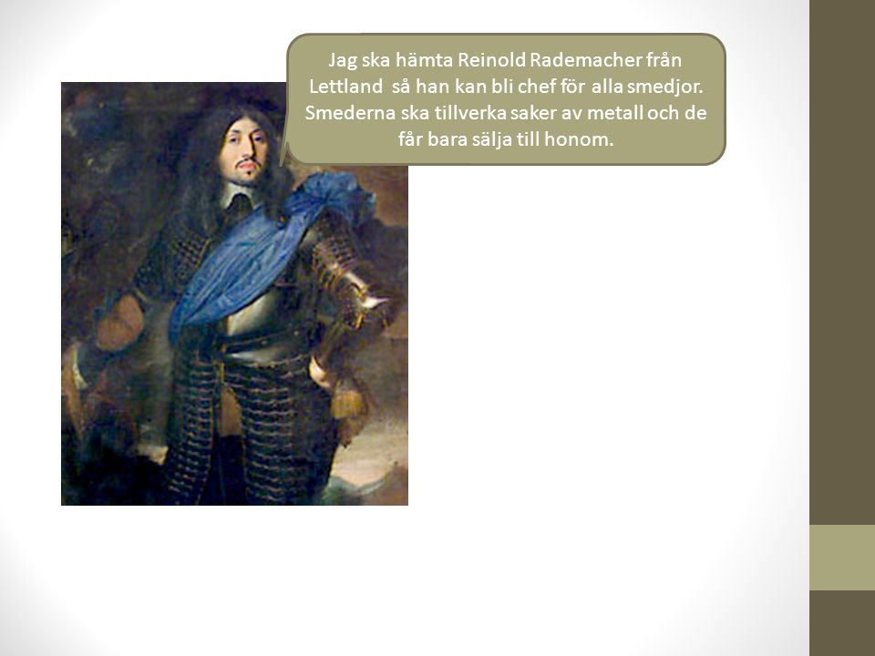 Jag ska hämta Reinold Rademacher från Lettland så han kan bli chef för alla smedjor.
