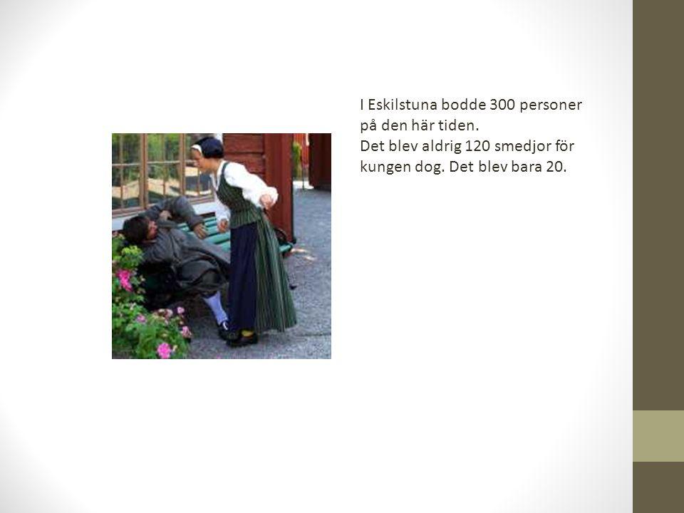 I Eskilstuna bodde 300 personer på den här tiden.