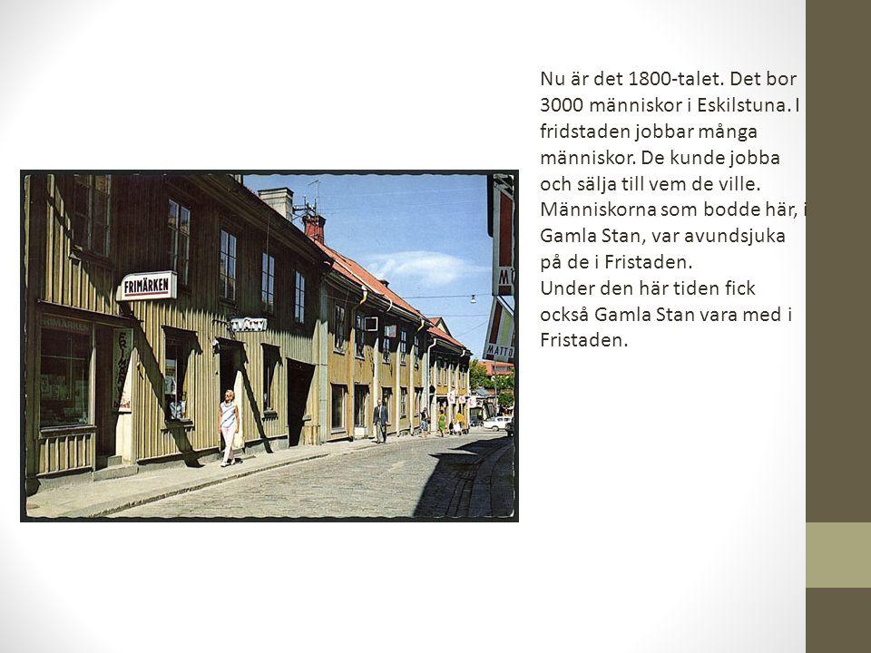 Nu är det 1800-talet. Det bor 3000 människor i Eskilstuna