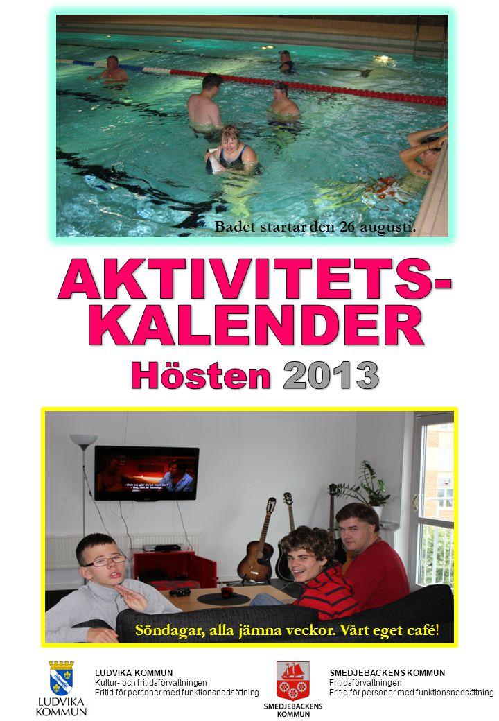 AKTIVITETS- KALENDER Hösten 2013 Badet startar den 26 augusti.