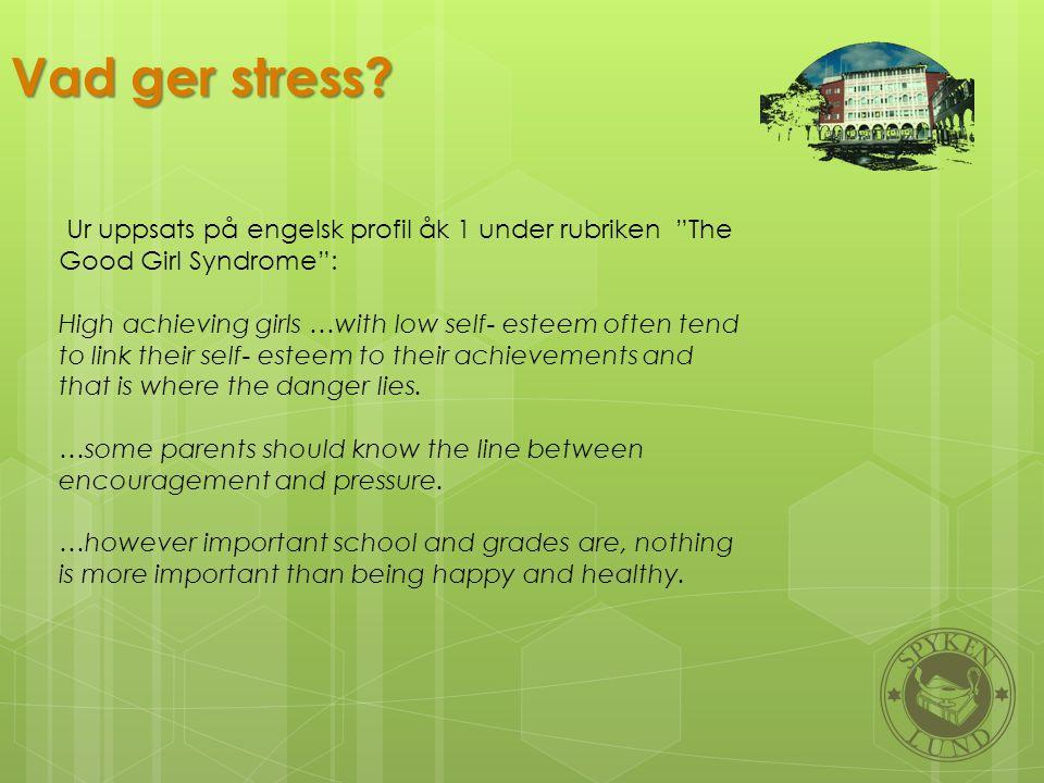 Vad ger stress Ur uppsats på engelsk profil åk 1 under rubriken The Good Girl Syndrome :