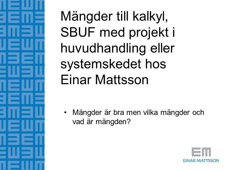 Mängder till kalkyl, SBUF med projekt i huvudhandling eller systemskedet hos Einar Mattsson