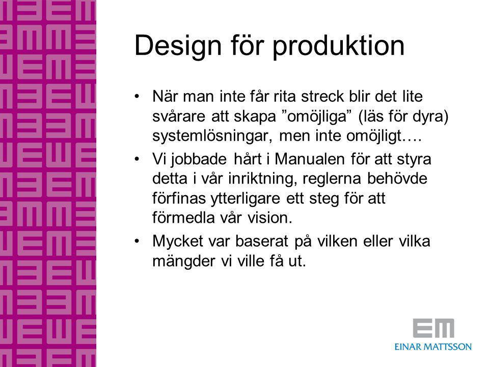 Design för produktion När man inte får rita streck blir det lite svårare att skapa omöjliga (läs för dyra) systemlösningar, men inte omöjligt….