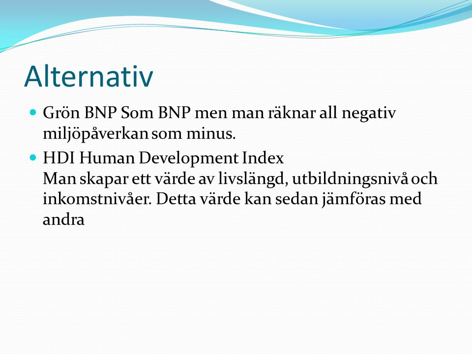 Alternativ Grön BNP Som BNP men man räknar all negativ miljöpåverkan som minus.