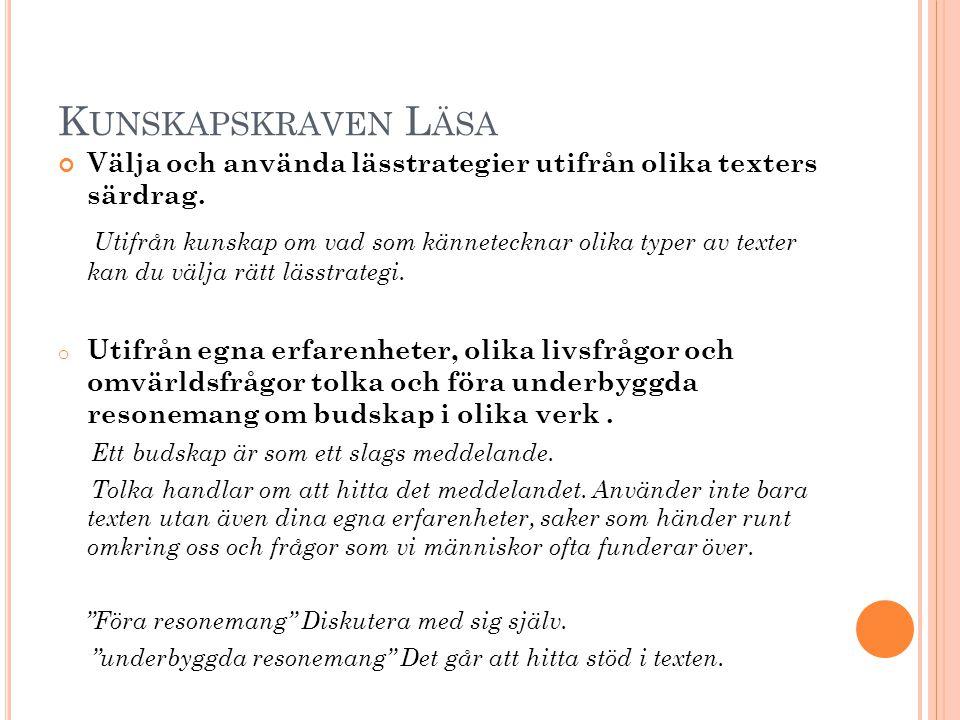 Kunskapskraven Läsa Välja och använda lässtrategier utifrån olika texters särdrag.