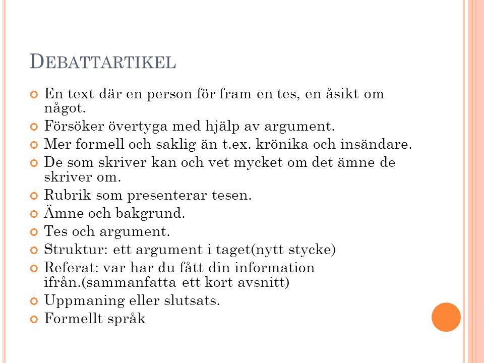 Debattartikel En text där en person för fram en tes, en åsikt om något. Försöker övertyga med hjälp av argument.