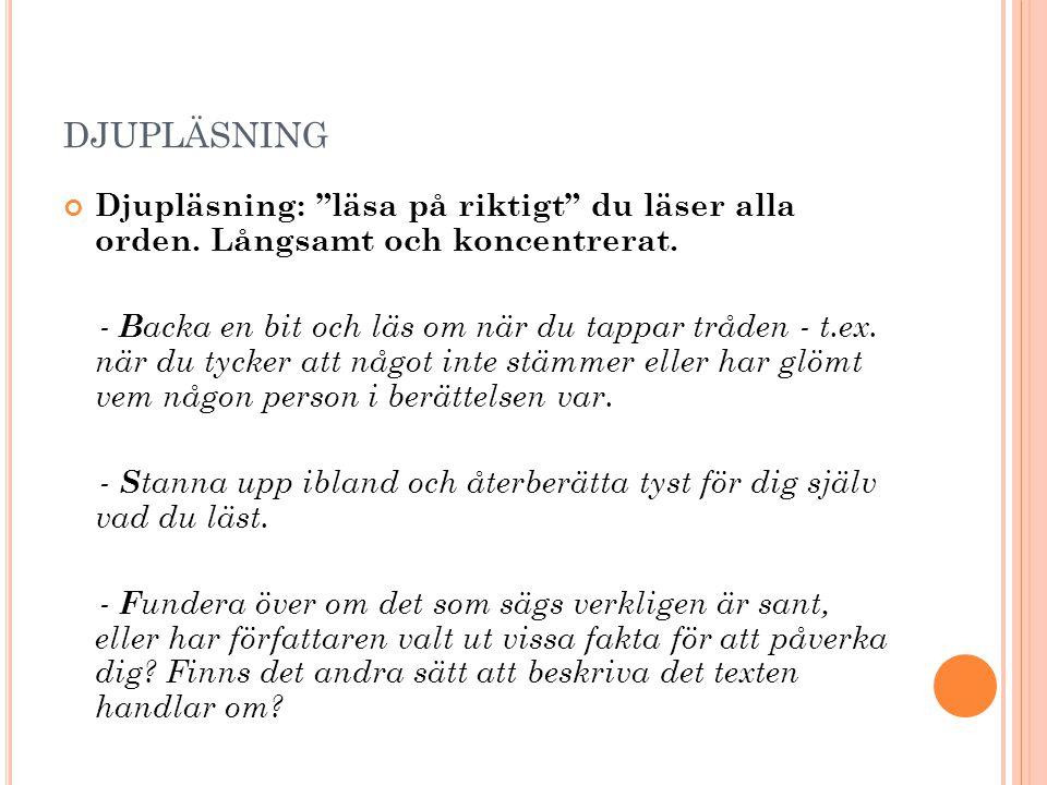 djupläsning Djupläsning: läsa på riktigt du läser alla orden. Långsamt och koncentrerat.