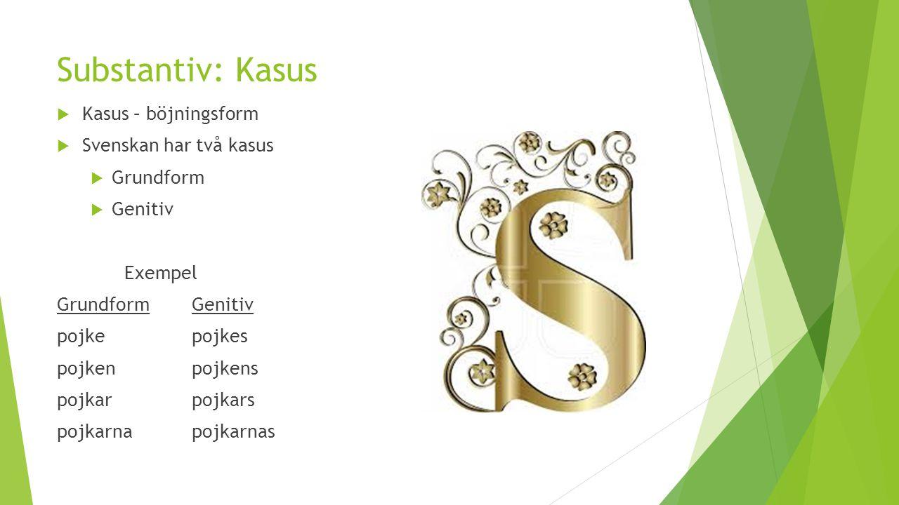 Substantiv: Kasus Kasus – böjningsform Svenskan har två kasus
