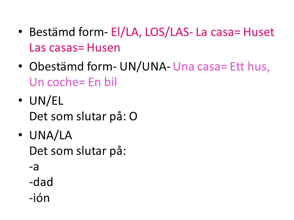 Bestämd form- El/LA, LOS/LAS- La casa= Huset Las casas= Husen