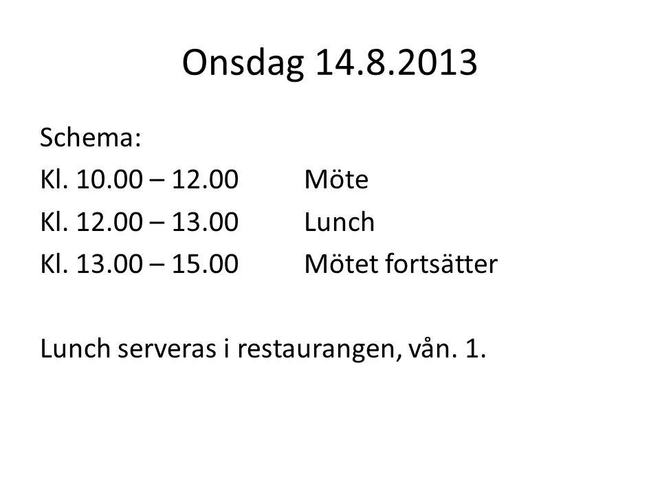 Onsdag 14.8.2013 Schema: Kl. 10.00 – 12.00 Möte Kl.