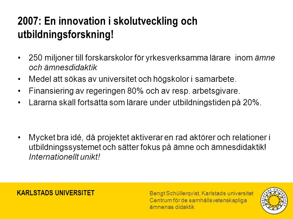 2007: En innovation i skolutveckling och utbildningsforskning!