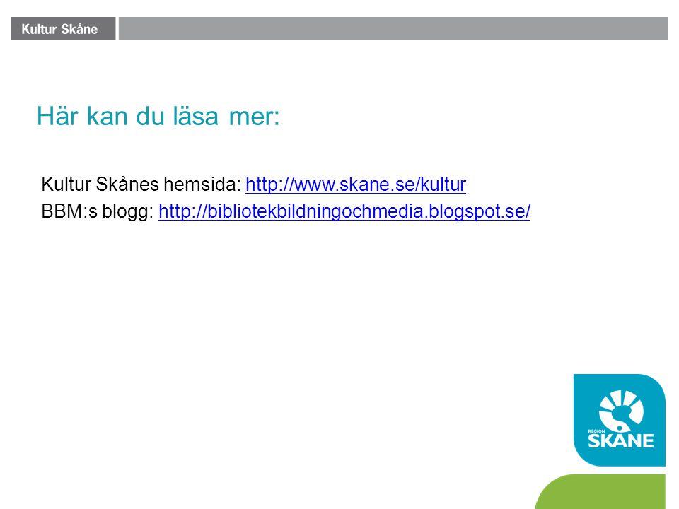 Här kan du läsa mer: Kultur Skånes hemsida: http://www.skane.se/kultur BBM:s blogg: http://bibliotekbildningochmedia.blogspot.se/