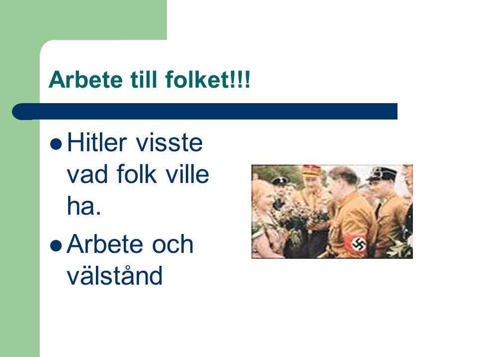 Hitler visste vad folk ville ha.