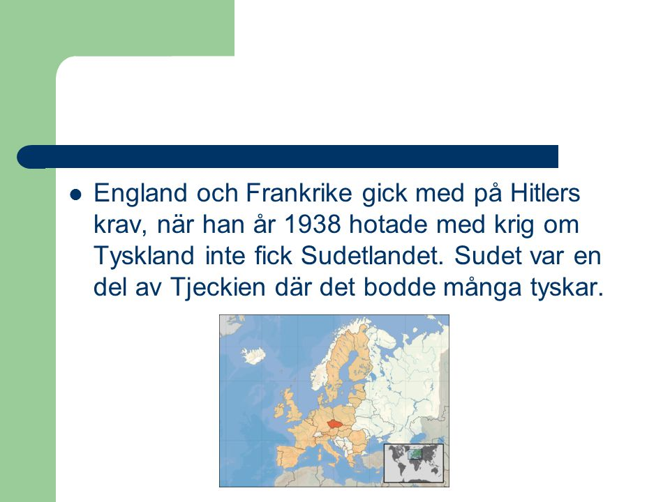 England och Frankrike gick med på Hitlers krav, när han år 1938 hotade med krig om Tyskland inte fick Sudetlandet.