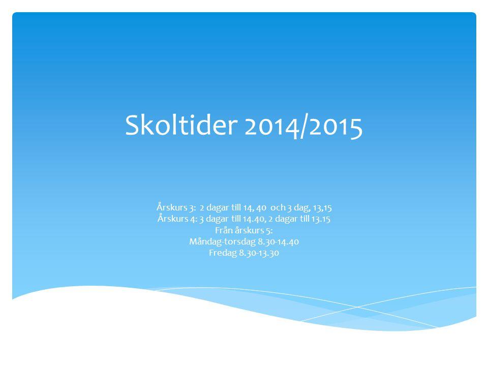 Skoltider 2014/2015 Årskurs 3: 2 dagar till 14, 40 och 3 dag, 13,15