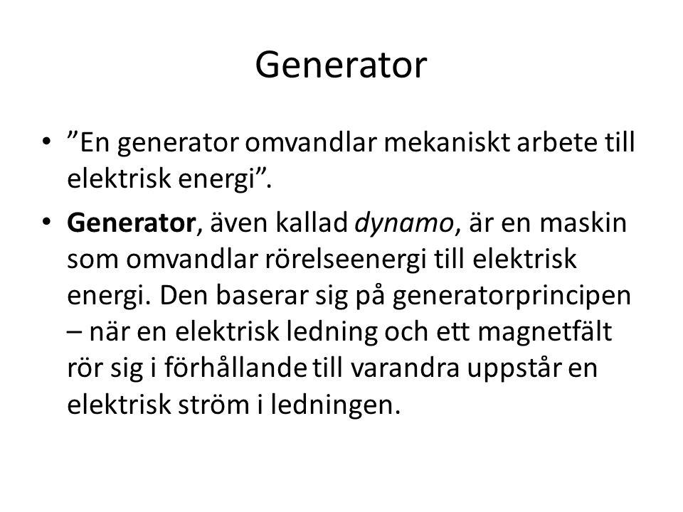 Generator En generator omvandlar mekaniskt arbete till elektrisk energi .