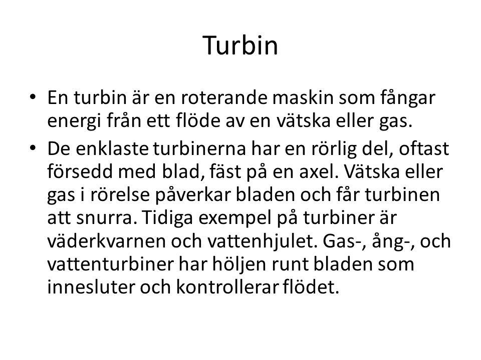 Turbin En turbin är en roterande maskin som fångar energi från ett flöde av en vätska eller gas.