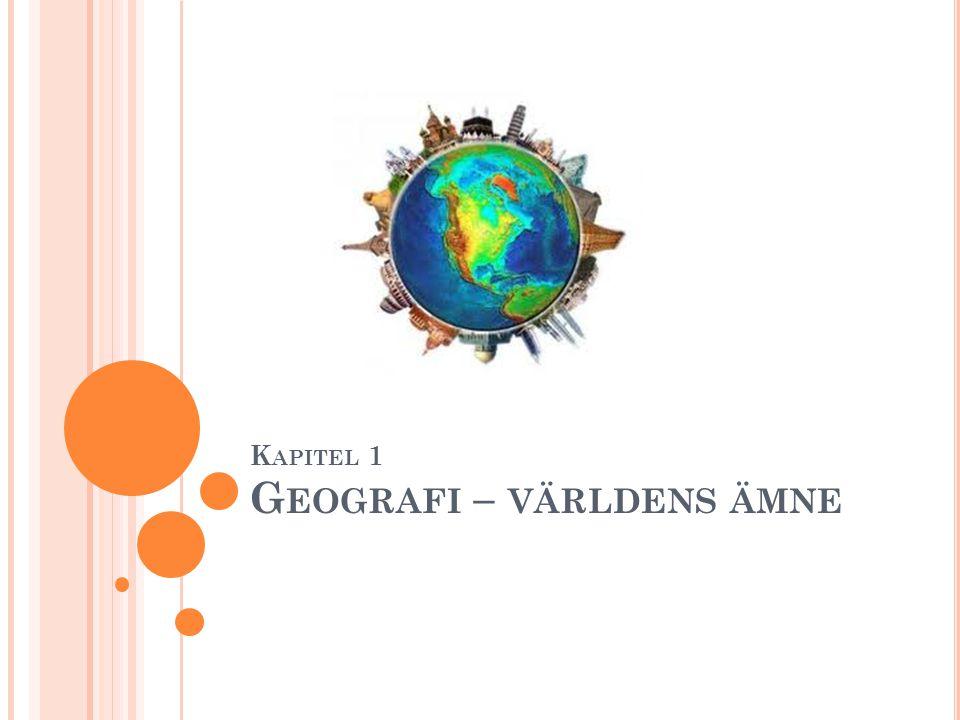 Kapitel 1 Geografi – världens ämne