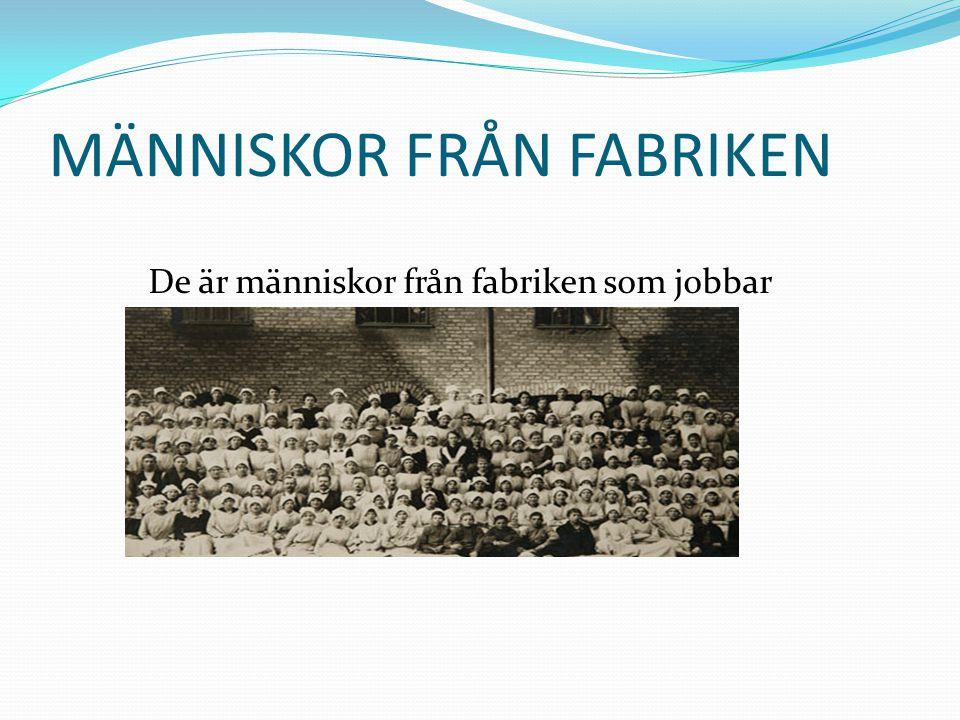 MÄNNISKOR FRÅN FABRIKEN