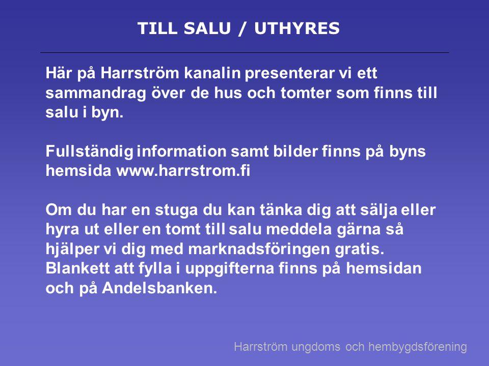 TILL SALU / UTHYRES Här på Harrström kanalin presenterar vi ett sammandrag över de hus och tomter som finns till salu i byn.