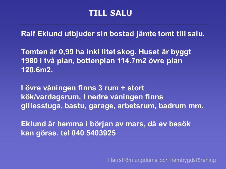 Ralf Eklund utbjuder sin bostad jämte tomt till salu.
