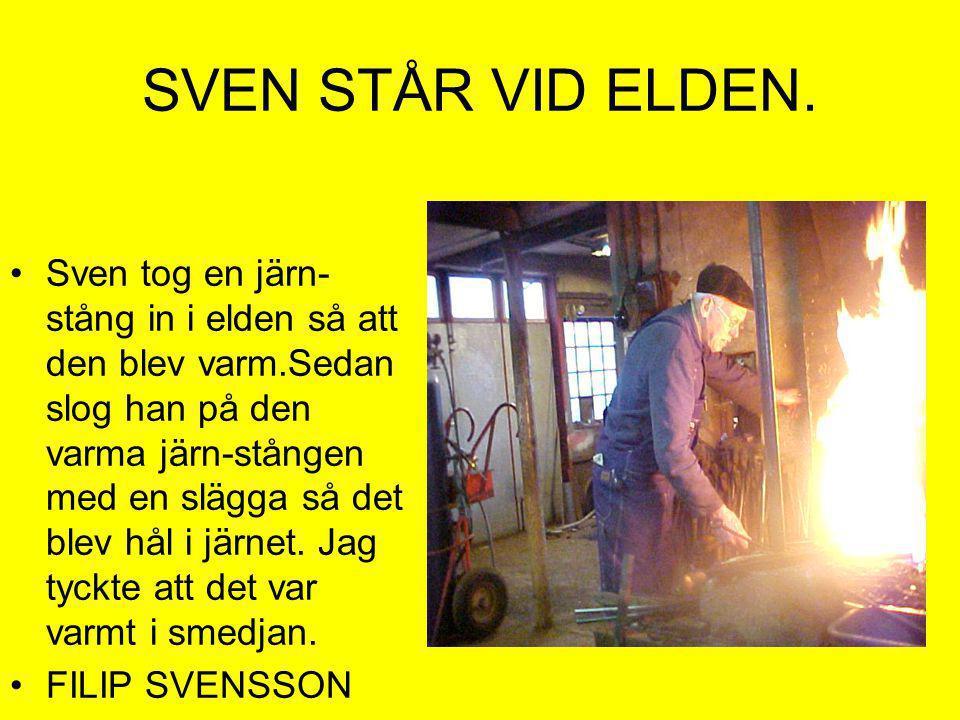 SVEN STÅR VID ELDEN.