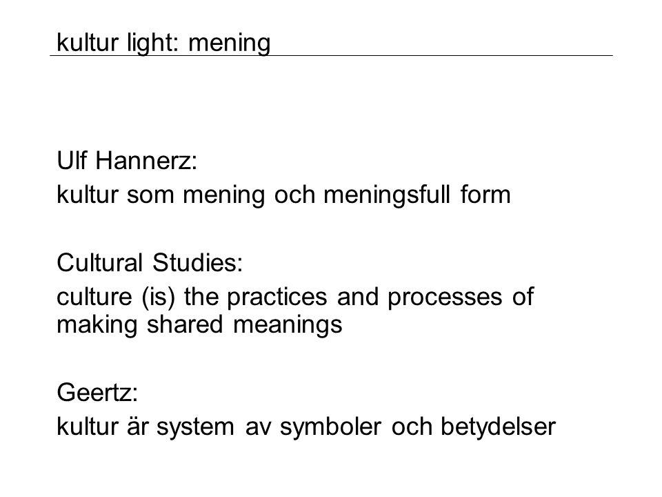kultur som mening och meningsfull form Cultural Studies: