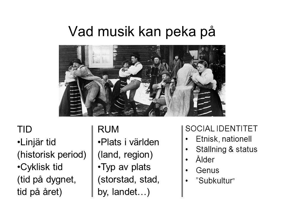 Vad musik kan peka på TID Linjär tid (historisk period) Cyklisk tid