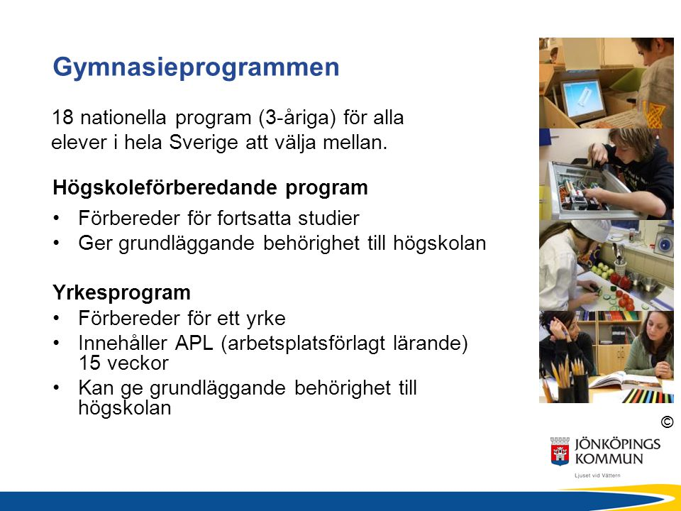 Gymnasieprogrammen 18 nationella program (3-åriga) för alla elever i hela Sverige att välja mellan.