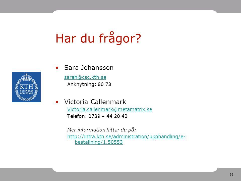 Har du frågor Sara Johansson sarah@csc.kth.se Victoria Callenmark
