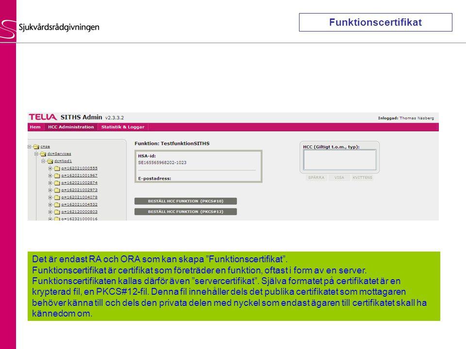 Funktionscertifikat Det är endast RA och ORA som kan skapa Funktionscertifikat .