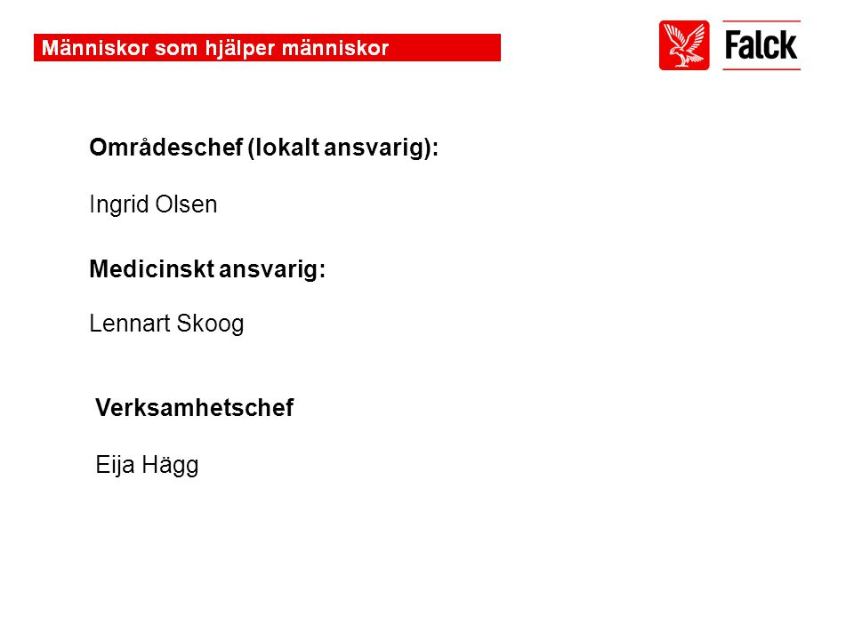 Områdeschef (lokalt ansvarig): Ingrid Olsen Medicinskt ansvarig: