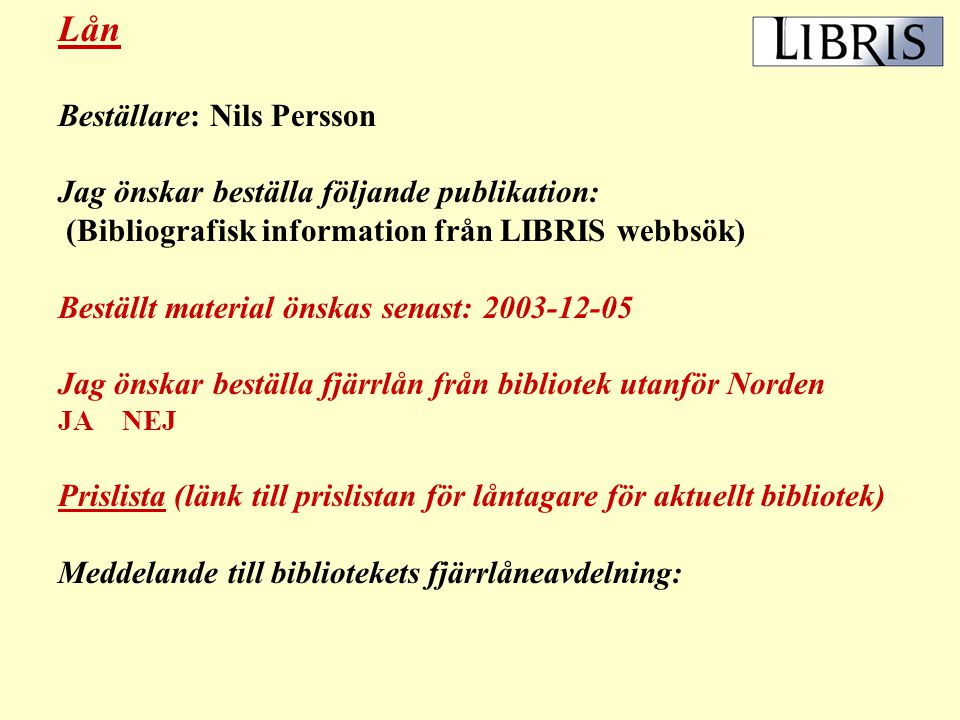Lån Beställare: Nils Persson Jag önskar beställa följande publikation: