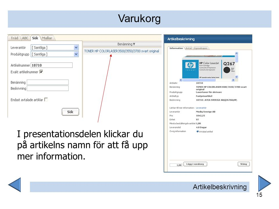 Varukorg I presentationsdelen klickar du på artikelns namn för att få upp mer information.