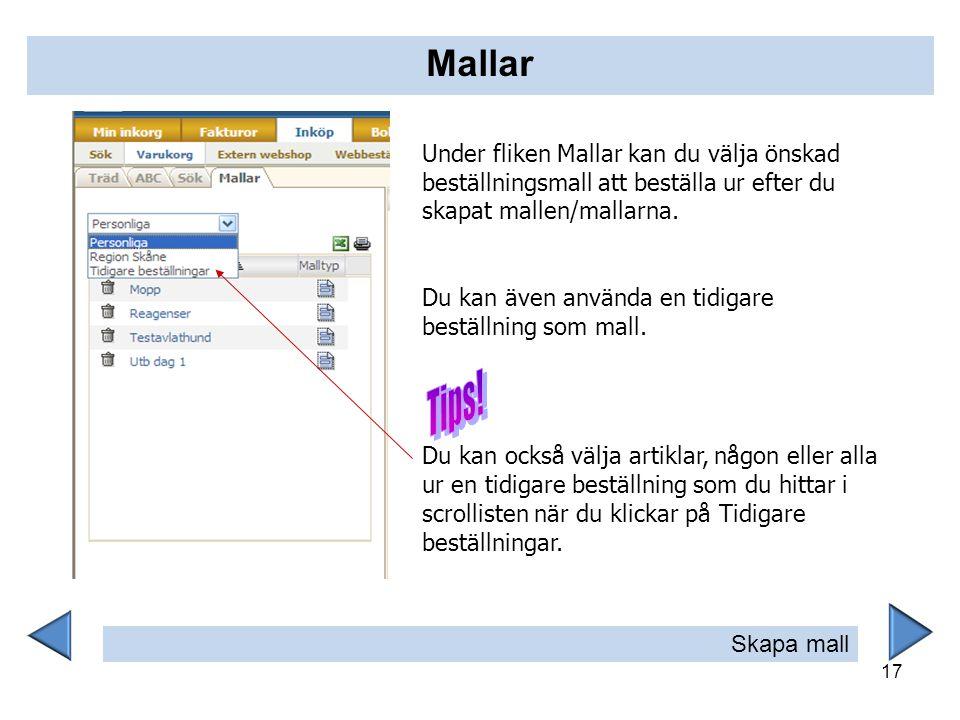 Mallar Under fliken Mallar kan du välja önskad beställningsmall att beställa ur efter du skapat mallen/mallarna.