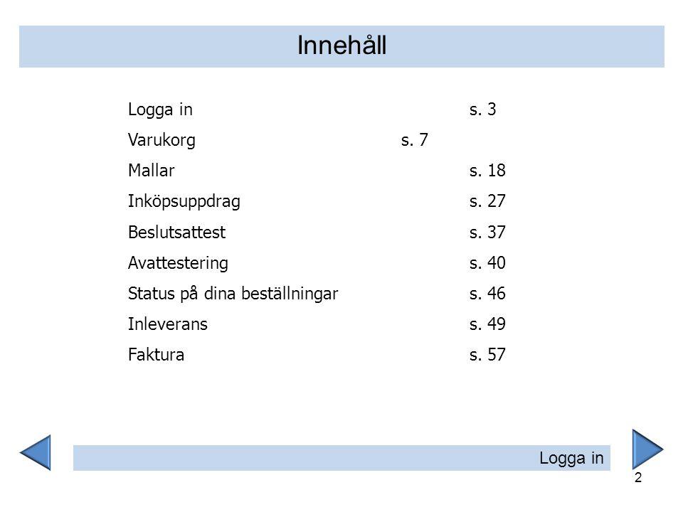 Innehåll Logga in s. 3 Varukorg s. 7 Mallar s. 18 Inköpsuppdrag s. 27